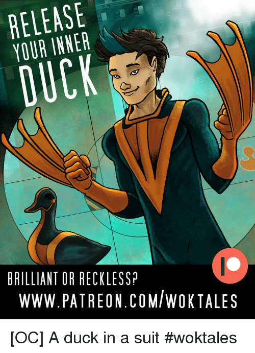 Duck, Brilliant, and Comics: RELEASE  YOUR INNER  BRILLIANT OR RECKLESSP  WWW.PATREON.COM/wOKTALES