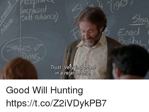 Memes, Hunting, and Good: relianc  Engel  Boub  DIING  Trust. Very important  in a relationship Good Will Hunting https://t.co/Z2iVDykPB7