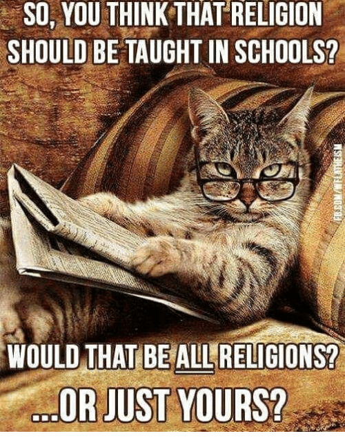 Religion, Think, and You: RELIGION  SO, YOU THINK THAT  SHOULD BE TAUGHT IN SCHOOLS?  WOULD THAT BEALL RELIGIONS?  .OR JUST YOURS?