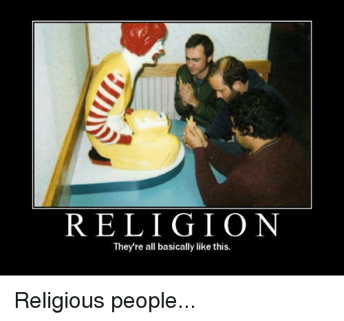 Memes, Religion, and �: RELIGION They're all basically like this. Religious people...