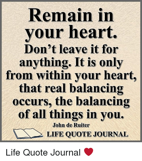 Remain In Your Heart Dont Leave It For Anything It Is Only From
