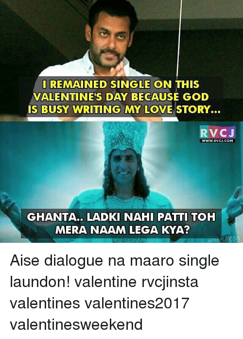 God, Memes, and Valentine's Day: REMAINED SINGLE ON THIS  VALENTINE'S DAY BECAUSE GOD  IS BUSY WRITING MY LOVE STORY...  RVC J  WWW, RVCJ.COM  GHANTA. LAD KI NAHI PATTI TOH  MERA NAAM LEGA KYA? Aise dialogue na maaro single laundon! valentine rvcjinsta valentines valentines2017 valentinesweekend