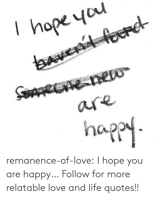Life, Love, and Target: remanence-of-love:  I hope you are happy…  Follow for more relatable love and life quotes!!