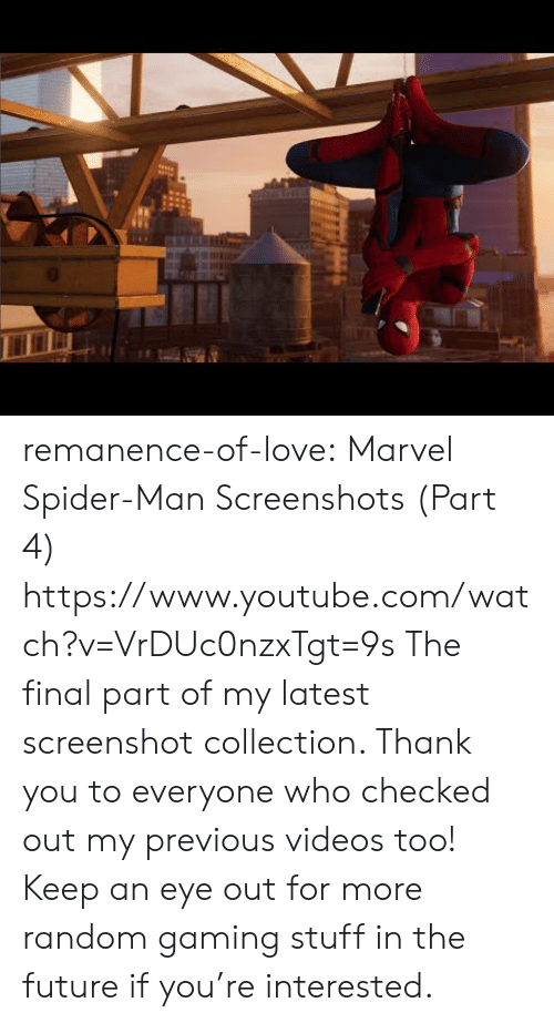 Future, Love, and Spider: remanence-of-love:  Marvel Spider-Man Screenshots (Part 4) https://www.youtube.com/watch?v=VrDUc0nzxTgt=9s   The final part of my latest screenshot collection. Thank you to everyone who checked out my previous videos too! Keep an eye out for more random gaming stuff in the future if you're interested.