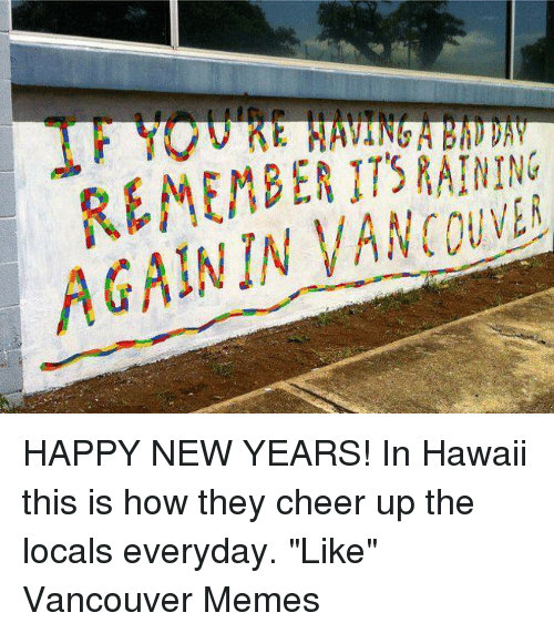 meme memes and new years remember againin vancouver happy new years in