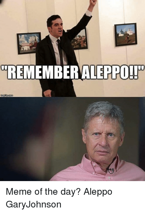 remember aleppo meme of the day aleppo garyjohnson 9745224 remember aleppo!! meme of the day? aleppo garyjohnson meme on me me
