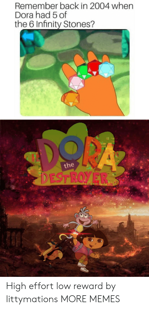 Dank, Memes, and Target: Remember back in 2004 when  Dora had 5 of  the 6 Infinity Stones?  the  u/littymati High effort low reward by littymations MORE MEMES