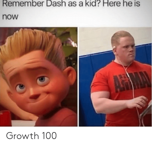Dash, Kid, and Remember: Remember Dash as a kid? Here he is  now Growth 100