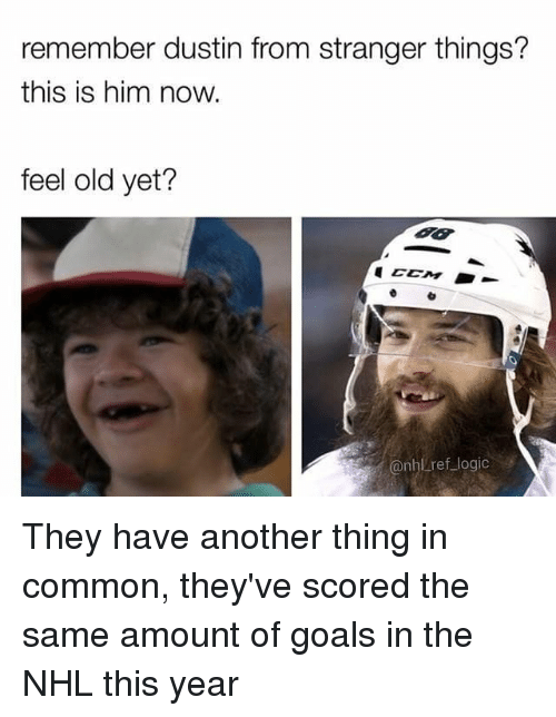 Goals, Logic, and Memes: remember dustin from stranger things?  this is him now.  feel old yet?  nh/ref logic They have another thing in common, they've scored the same amount of goals in the NHL this year