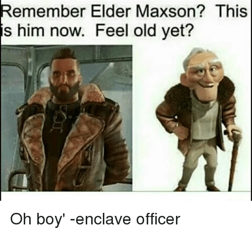 remember elder maxson this is him now feel old yet 17220923 remember elder maxson? this is him now feel old yet? oh boy