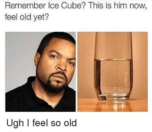 Ice Cube, Memes, and Old: Remember Ice Cube? This is him now  feel old yet? Ugh I feel so old