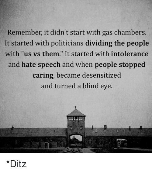 remember it didnt start with gas chambers it started with
