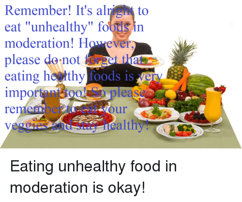 Food Okay And Moderation Remember Its Alright To Eat Unhealthy