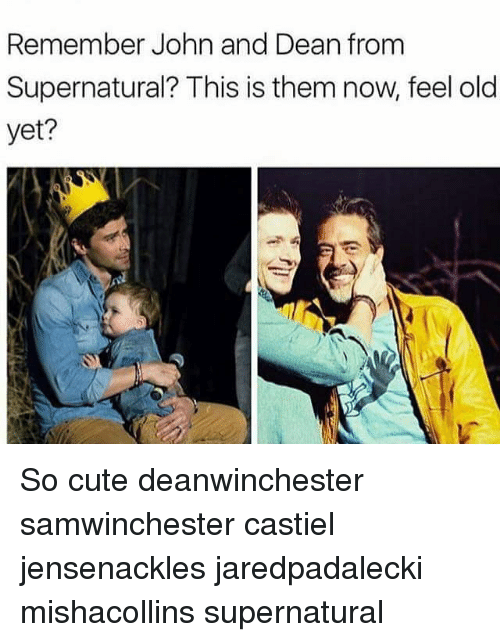 Memes And Them Remember John Dean From Supernatural This Is