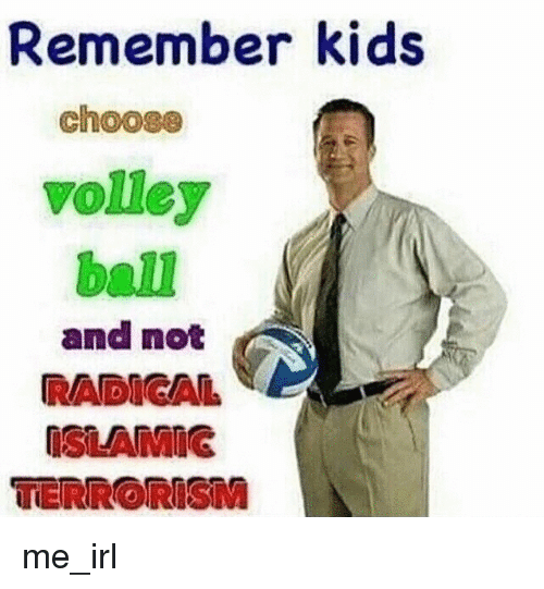 Remember Kids Choose Volley Ball and Not RADIAL ISLAMIG TERRORISM