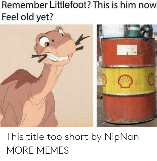 Dank, Memes, and Target: Remember Littlefoot? This is him now  Feel old yet? This title too short by NipNan MORE MEMES