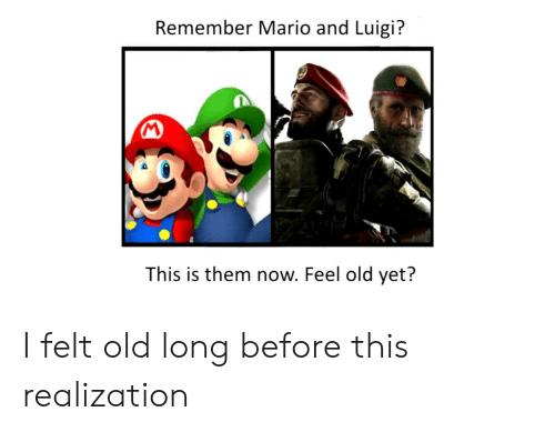 Mario, Old, and Luigi: Remember Mario and Luigi?  This is them now. Feel old yet? I felt old long before this realization