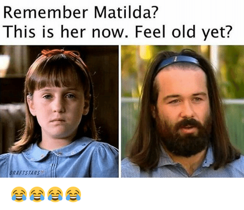 Matilda, Memes, and Old: Remember Matilda?  This is her now. Feel old yet?  RAFTSTARS 😂😂😂😂