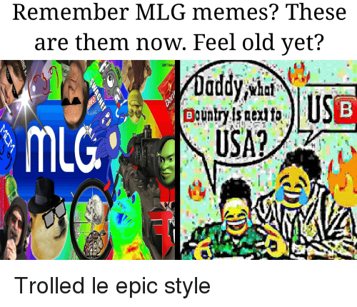 Remember Mlg Memes These Are Them Now Feel Old Yet Seth Fakela
