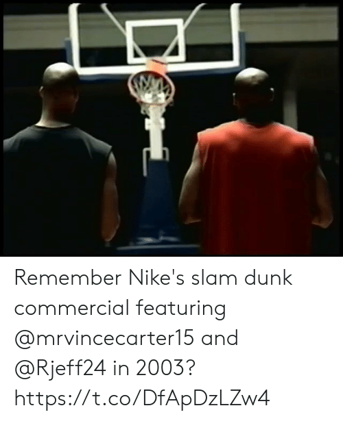 me.me: Remember Nike's slam dunk commercial featuring @mrvincecarter15 and @Rjeff24 in 2003? https://t.co/DfApDzLZw4