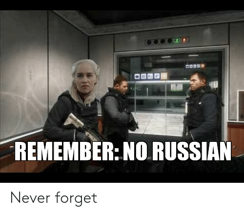 Russian, Never, and Remember: REMEMBER: NO RUSSIAN Never forget