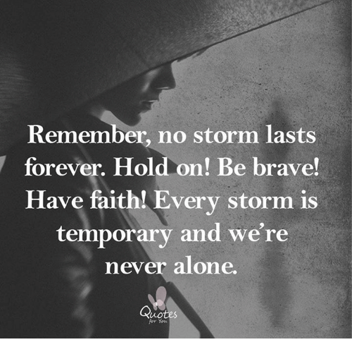 Remember No Storm Lasts Forever Hold On Be Brave Have Faith Every