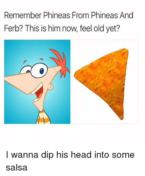 Head, Memes, and Phineas and Ferb: Remember Phineas From Phineas And  Ferb? is is him now feel old yet? I wanna dip his head into some salsa