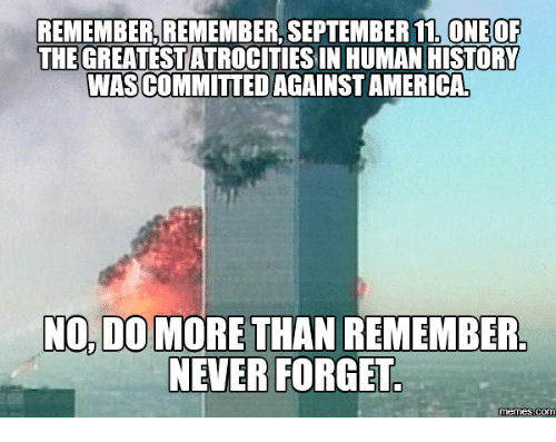 remember rememberlseptember 11 one of the greatestatrocities in human history 17745844 ✅ 25 best memes about september 11 meme september 11 memes