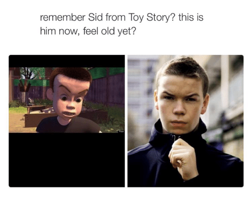 Remember Sid From Toy Story This Is Him Now Feel Old Yet Meme On