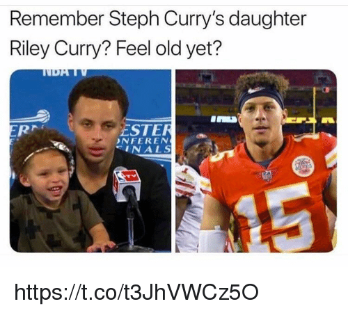 Memes, Riley Curry, and Old: Remember Steph Curry's daughter  Riley Curry? Feel old yet?  ESTER  NFEREN  INALS https://t.co/t3JhVWCz5O