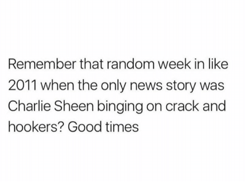 Charlie, Charlie Sheen, and Memes: Remember that random week in like  2011 when the only news story was  Charlie Sheen binging on crack and  hookers? Good times