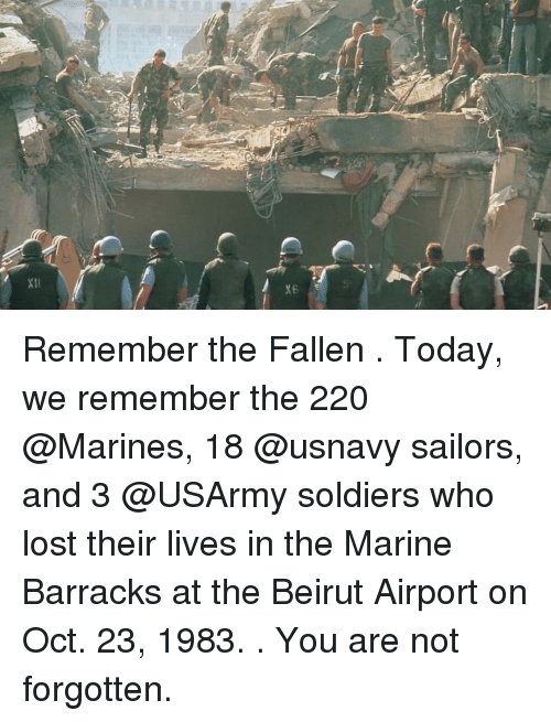 Memes, Soldiers, and Lost: Remember the Fallen . Today, we remember the 220 @Marines, 18 @usnavy sailors, and 3 @USArmy soldiers who lost their lives in the Marine Barracks at the Beirut Airport on Oct. 23, 1983. . You are not forgotten.