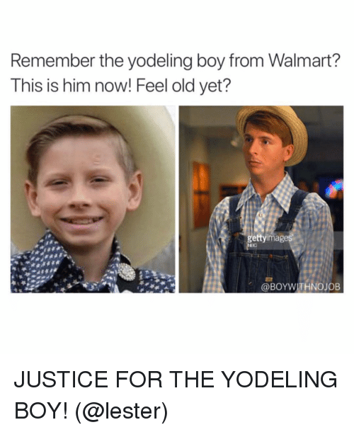 ea5ae3cca5 Walmart, Justice, and Girl Memes: Remember the yodeling boy from Walmart?  This