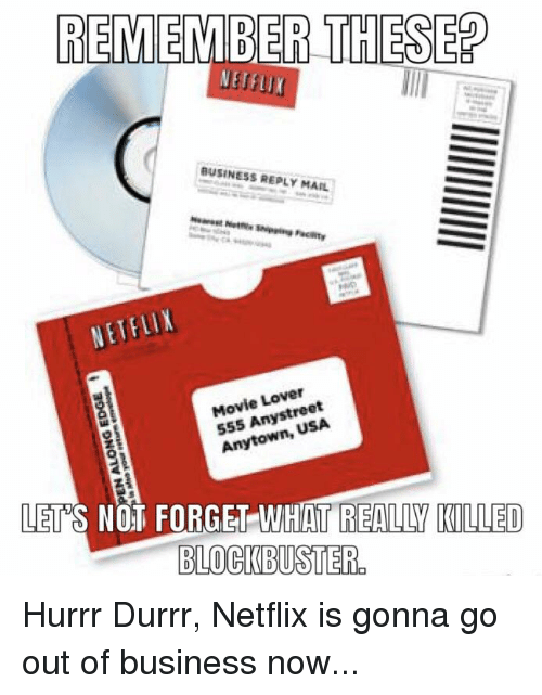 Blockbuster, Netflix, and Business: REMEMBER THESE?  BUSINESS REPLY MAIL  Movie Lover  SS5 Anystreet  Anytown, USA  LETS NOT FORGET-WHAT REALLY KILLED  BLOCKBUSTER