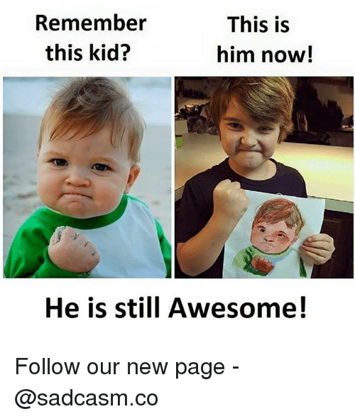 Memes, Awesome, and 🤖: Remember  this kid?  This is  him now!  He is still Awesome! Follow our new page - @sadcasm.co