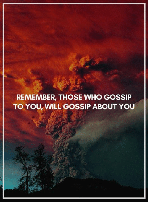 [Image: remember-those-who-gossip-to-you-will-go...889258.png]