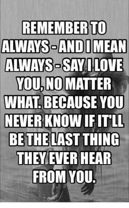 Remember To Always Andi Mean Always Say I Love You No Matter What