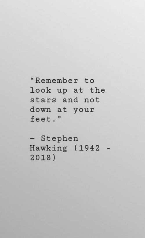 """Stephen, Stephen Hawking, and Stars: """"Remember to  look up at the  stars and not  down at your  feet.""""  - Stephen  Hawking (1942  2018)"""