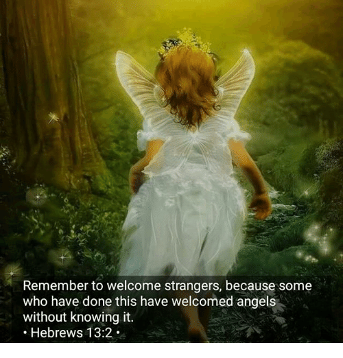 Remember to Welcome Strangers Because Some Who Have Done