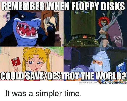 Meme, Memes, and Time: REMEMBER WHEN FLOPPY DISKS  COULD SAVEDESTROY THE  meme Center.com  RLD?  Munetenler It was a simpler time.