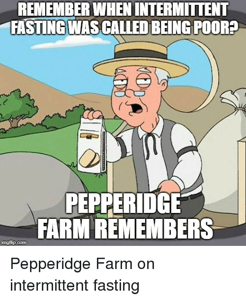 REMEMBER WHEN INTERMITTENT FASTING WAS CALLED BEING POOR