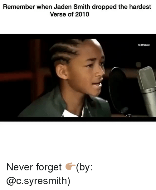Funny, Jaden Smith, and Jaden: Remember when Jaden Smith dropped the hardest  Verse of 2010  G:eDaquan Never forget 👉🏽(by: @c.syresmith)