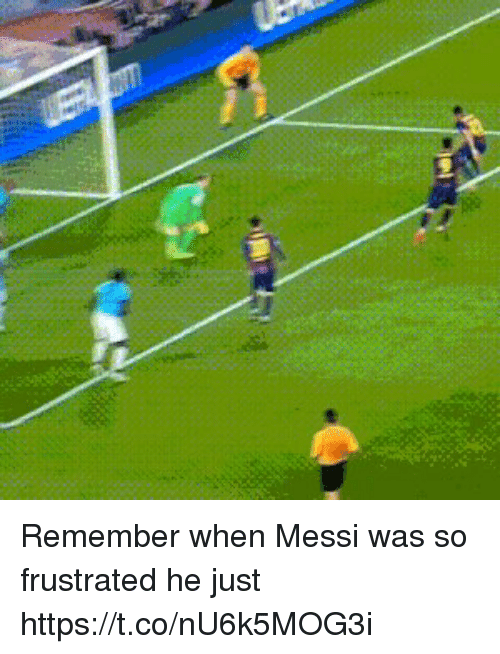 me.me: Remember when Messi was so frustrated he just https://t.co/nU6k5MOG3i