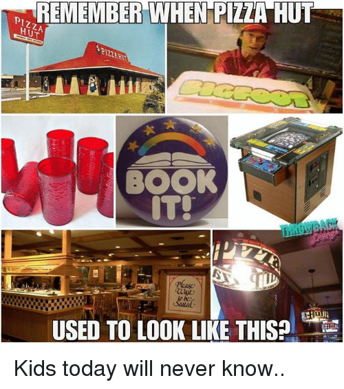 Memes, Pizza, and Pizza Hut: REMEMBER WHEN PIZZA HUT  PIZ2A HU  BOOK  IT!  USED TO LOOK LIKE THIS Kids today will never know..