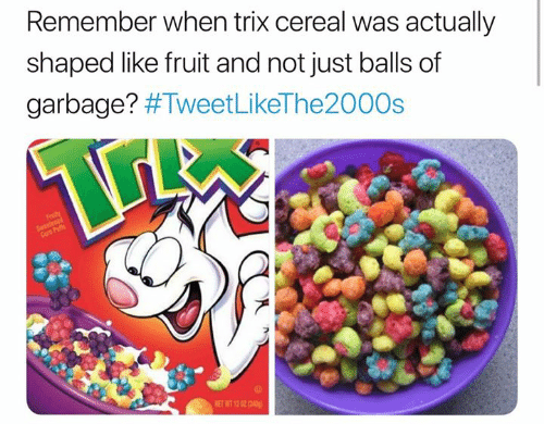 remember when trix cereal was actually shaped like fruit and not