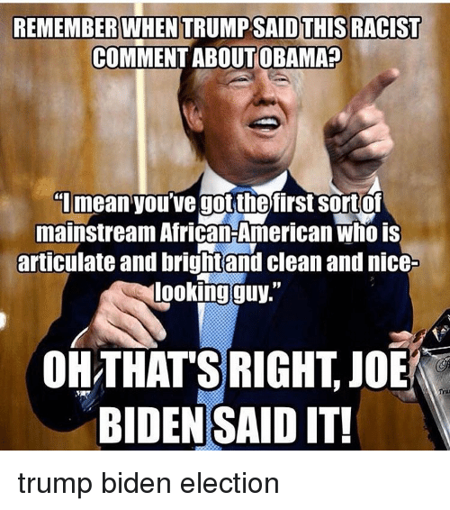remember when trump said this racist comment about obama tmean 10082108 ✅ 25 best memes about joebama joebama memes