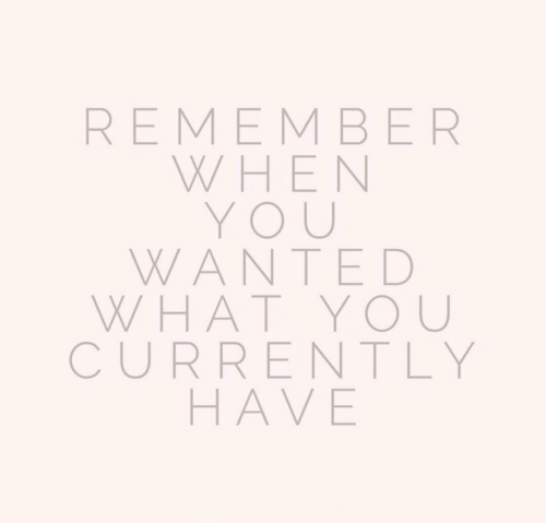 Wanted, Remember, and You: REMEMBER  WHEN  YOU  WANTED  WHAT YOU  CURRENTLY  HAVE