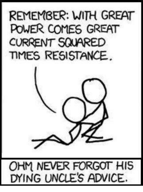 Advice, Power, and Engineering: REMEMBER: WITH GREAT  POWER COMES GREAT  CURRENT SQUARED  MMES RESISTANCE  OHM NEVER FORGOT HIS  DYING UNCLES ADVICE.
