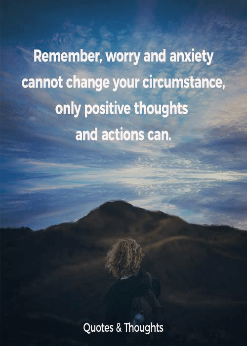 Only Positive Vibes For Everyone Find More Positive: Remember Worry And Anxiety Cannot Change Your Circumstance