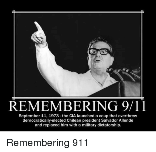 Le compte est bon - Page 2 Remembering-9-11-september-11-1973-the-cia-launched-a-coup-that-27640501